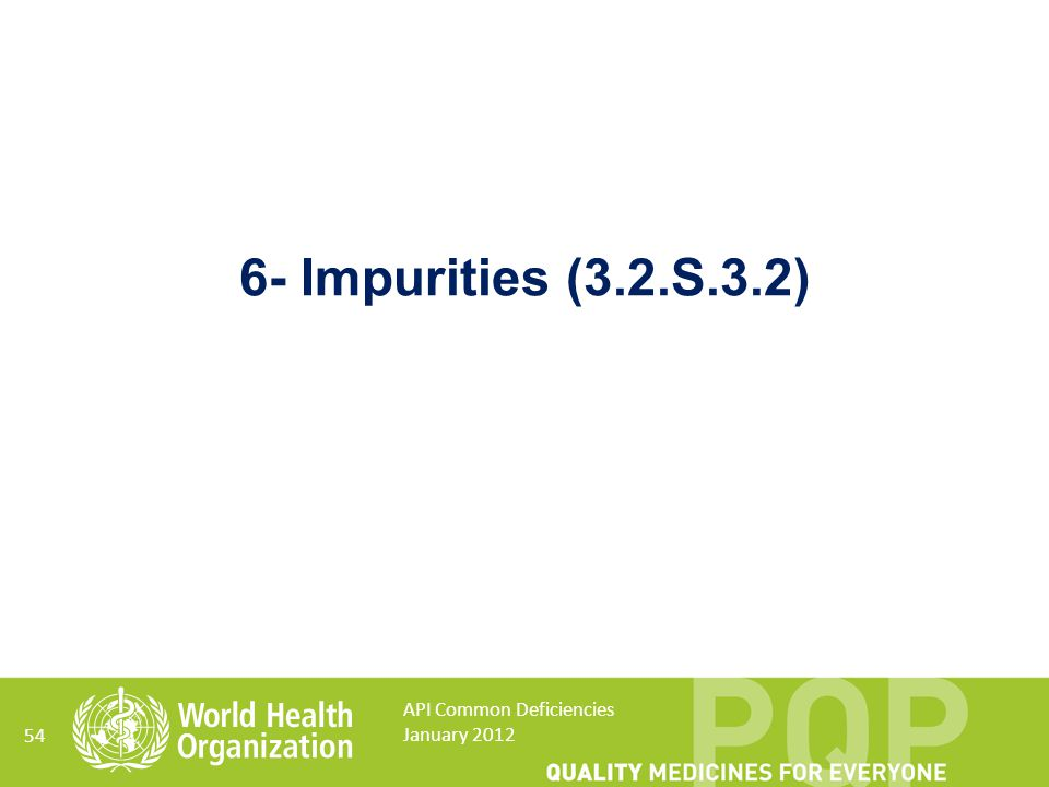 6- Impurities (3.2.S.3.2) API Common Deficiencies January 2012