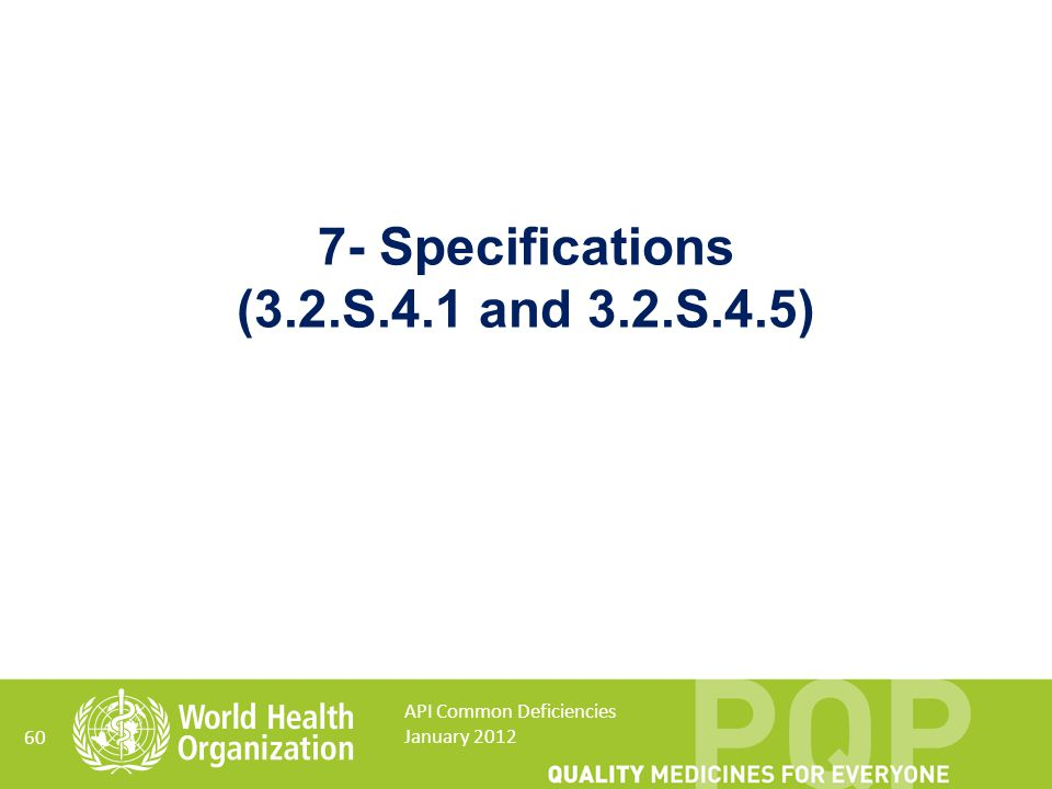 7- Specifications (3.2.S.4.1 and 3.2.S.4.5)