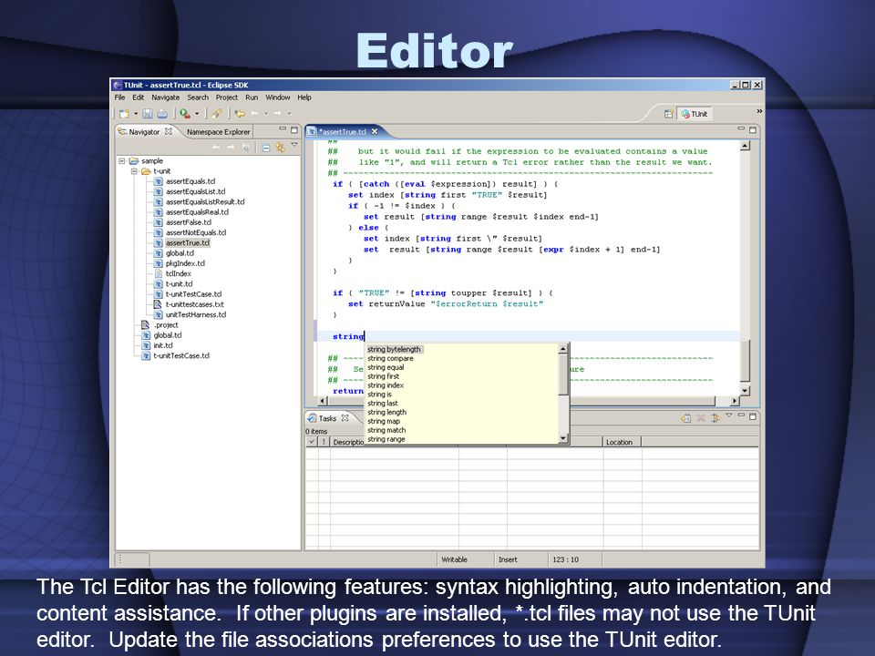 Editor The Tcl Editor has the following features: syntax highlighting, auto indentation, and.