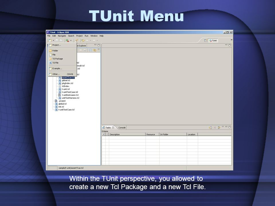 TUnit Menu Within the TUnit perspective, you allowed to