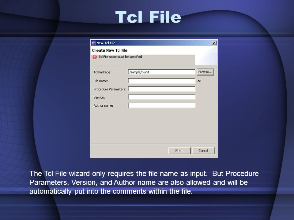Tcl File The Tcl File wizard only requires the file name as input. But Procedure. Parameters, Version, and Author name are also allowed and will be.
