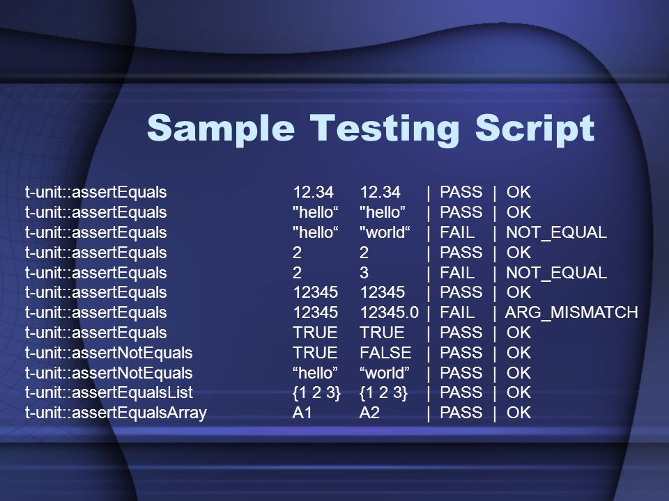 Sample Testing Script t-unit::assertEquals 12.34 12.34 | PASS | OK