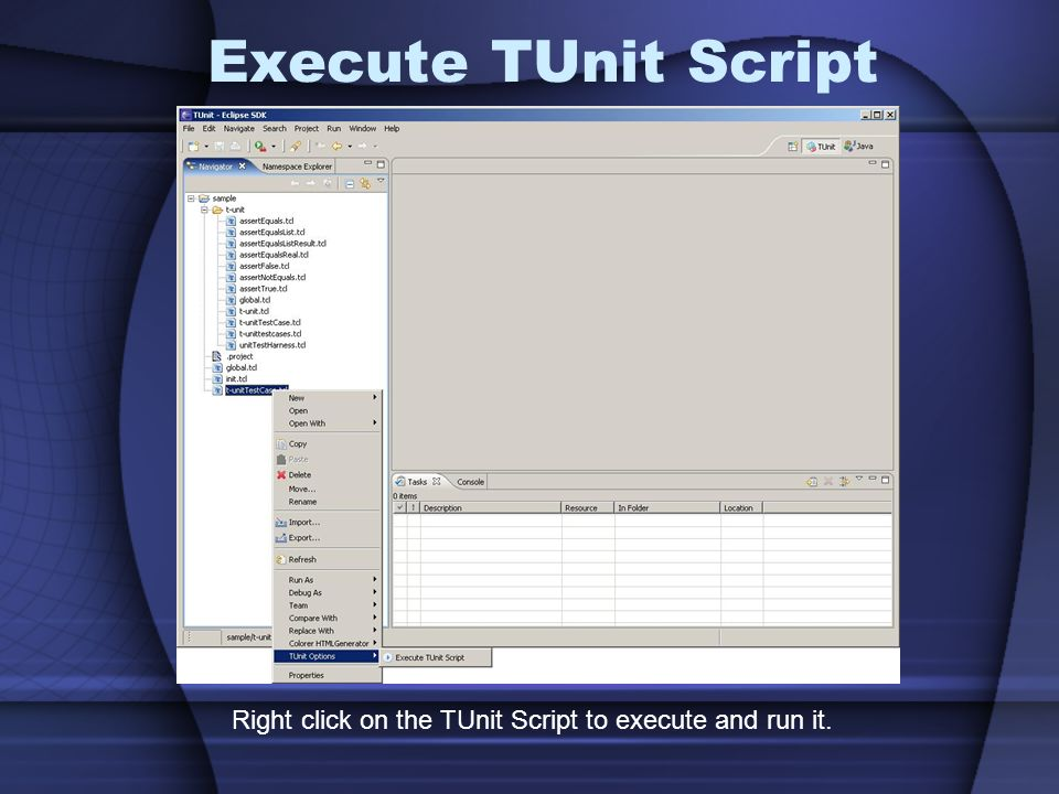 Execute TUnit Script Right click on the TUnit Script to execute and run it.