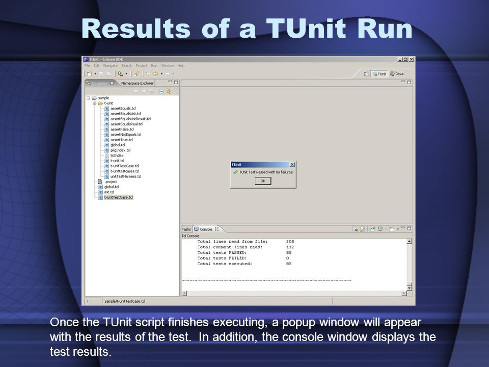 Results of a TUnit Run Once the TUnit script finishes executing, a popup window will appear.