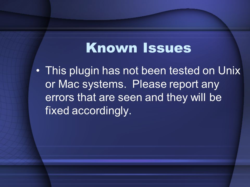 Known Issues This plugin has not been tested on Unix or Mac systems.
