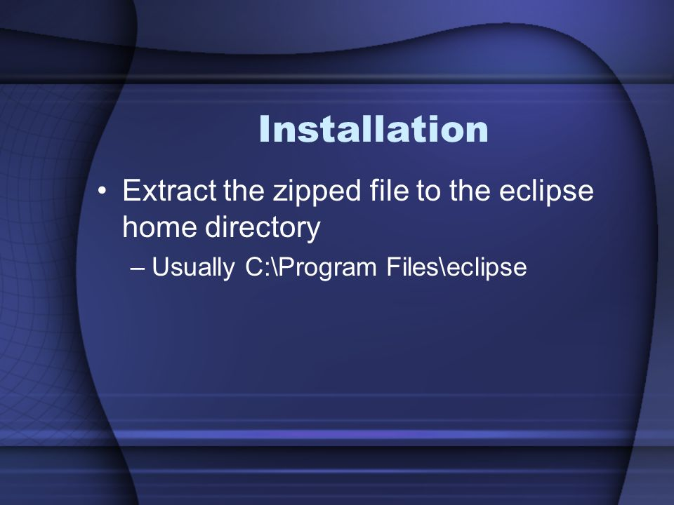 Installation Extract the zipped file to the eclipse home directory