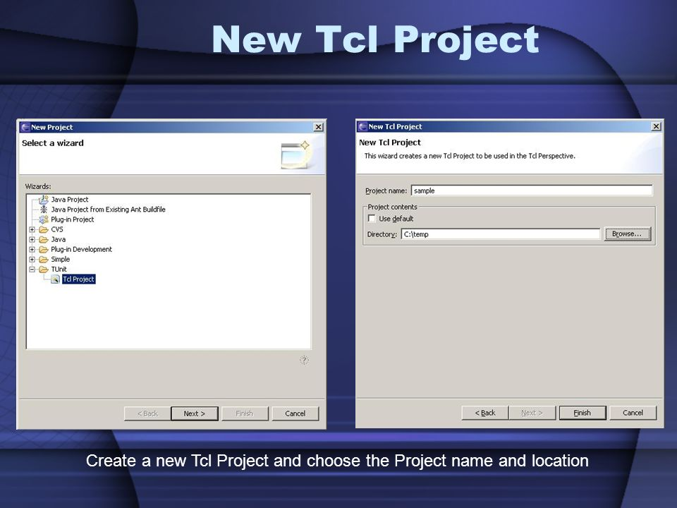 New Tcl Project Create a new Tcl Project and choose the Project name and location