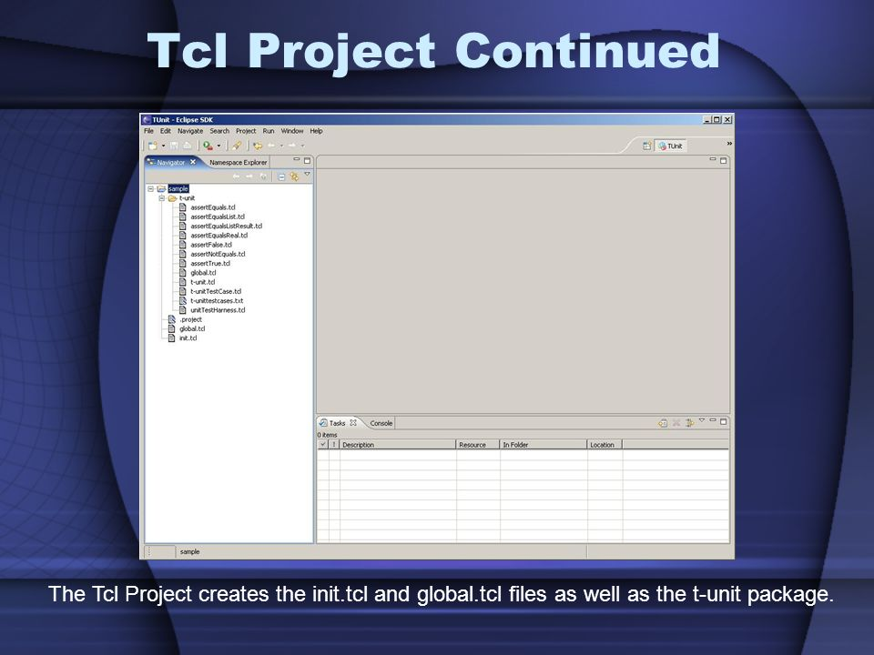 Tcl Project Continued The Tcl Project creates the init.tcl and global.tcl files as well as the t-unit package.