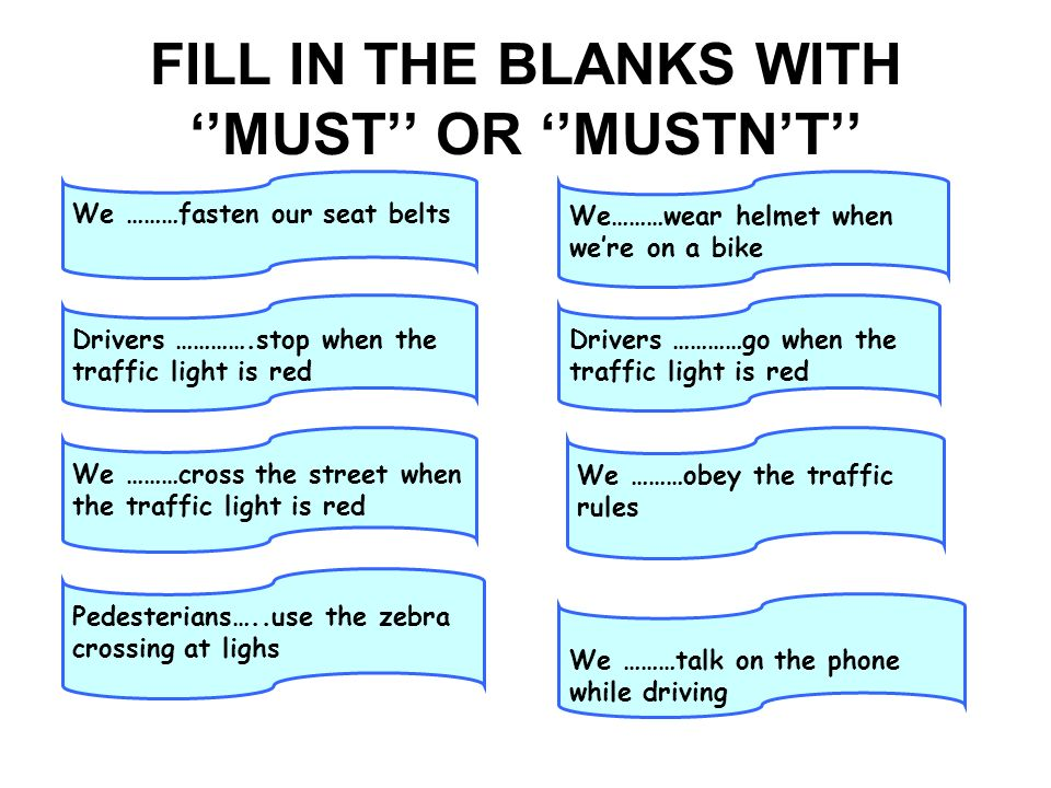 FILL IN THE BLANKS WITH ''MUST'' OR ''MUSTN'T''