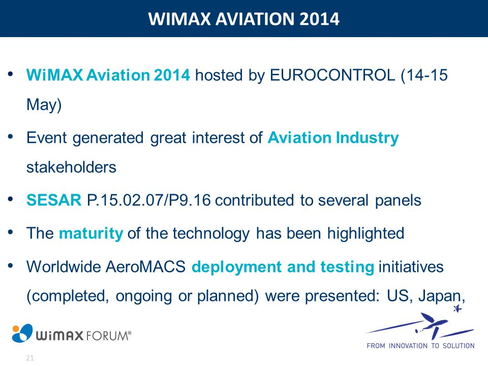 WIMAX AVIATION 2014 WiMAX Aviation 2014 hosted by EUROCONTROL (14-15 May) Event generated great interest of Aviation Industry stakeholders.