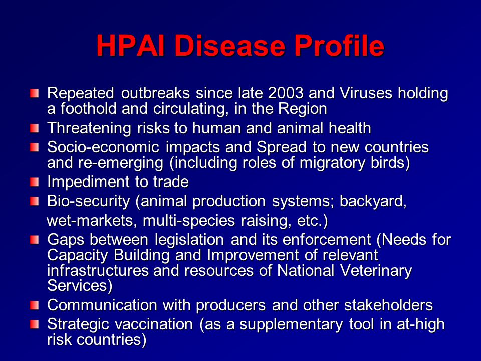 HPAI Disease Profile Repeated outbreaks since late 2003 and Viruses holding a foothold and circulating, in the Region.