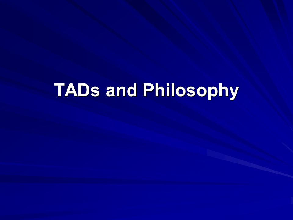 TADs and Philosophy