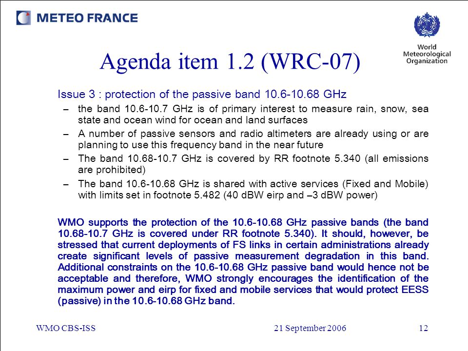Agenda item 1.2 (WRC-07) Issue 3 : protection of the passive band 10.6-10.68 GHz.