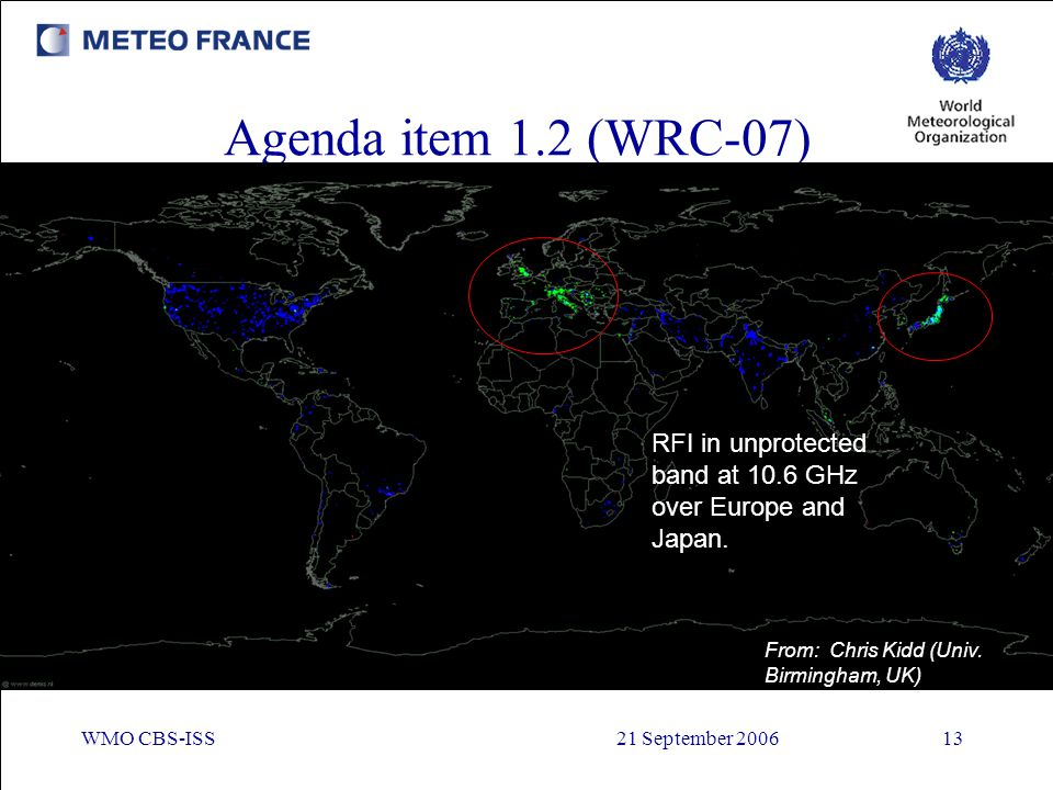 Agenda item 1.2 (WRC-07) RFI in unprotected band at 10.6 GHz over Europe and Japan. From: Chris Kidd (Univ. Birmingham, UK)