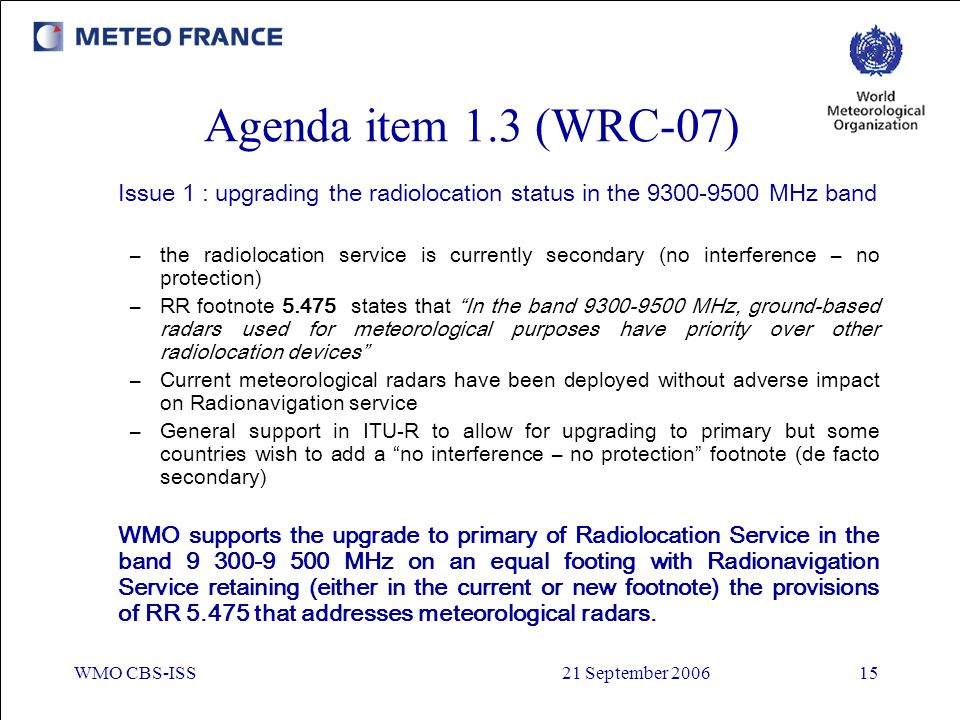 Agenda item 1.3 (WRC-07) Issue 1 : upgrading the radiolocation status in the 9300-9500 MHz band.