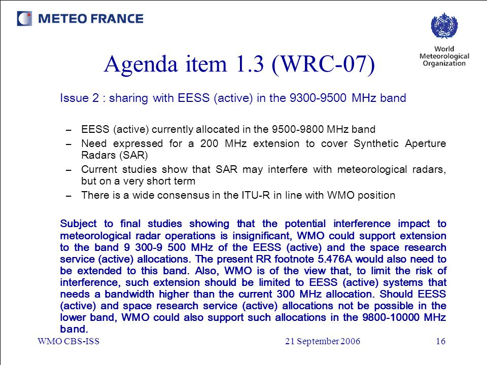 Agenda item 1.3 (WRC-07) Issue 2 : sharing with EESS (active) in the 9300-9500 MHz band. EESS (active) currently allocated in the 9500-9800 MHz band.