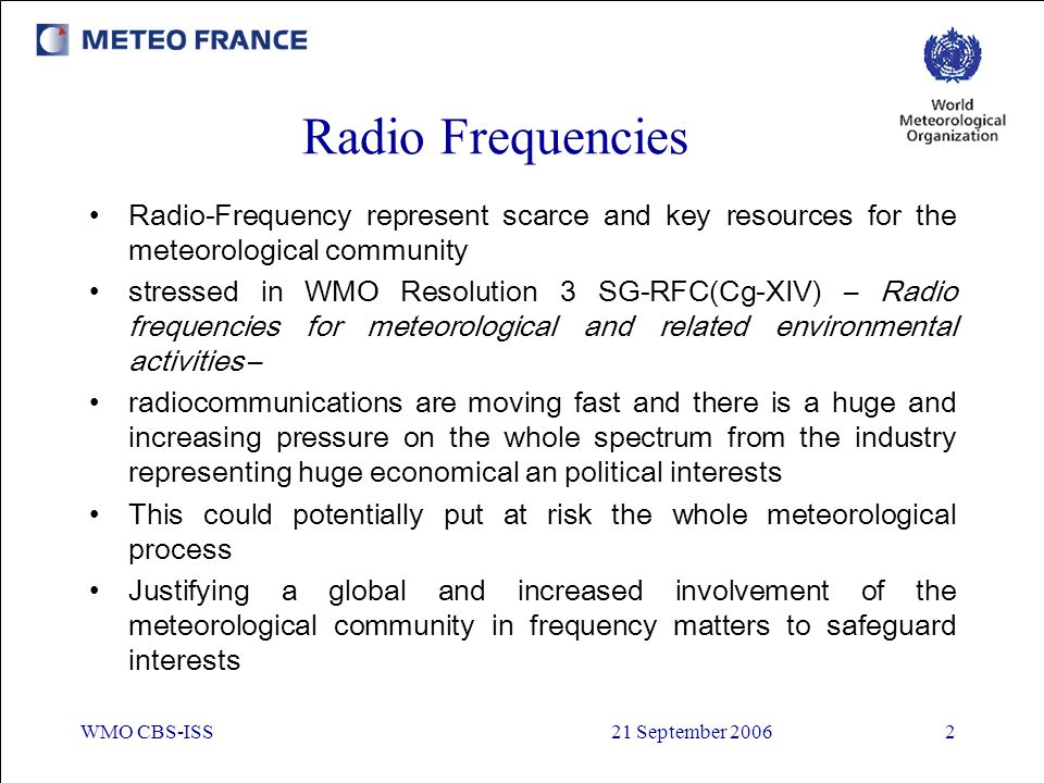 Radio Frequencies Radio-Frequency represent scarce and key resources for the meteorological community.