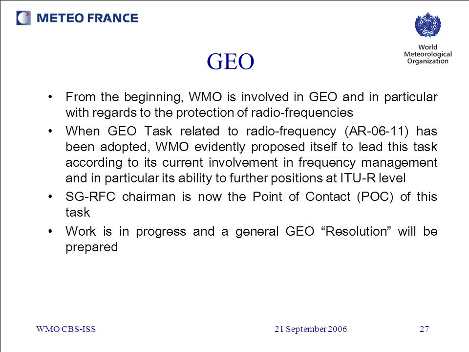 GEO From the beginning, WMO is involved in GEO and in particular with regards to the protection of radio-frequencies.