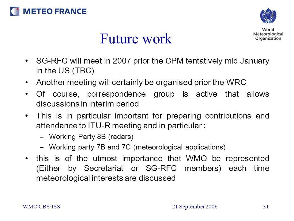Future work SG-RFC will meet in 2007 prior the CPM tentatively mid January in the US (TBC) Another meeting will certainly be organised prior the WRC.