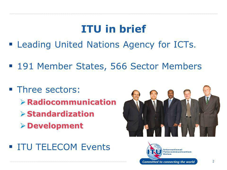 ITU in brief Leading United Nations Agency for ICTs.