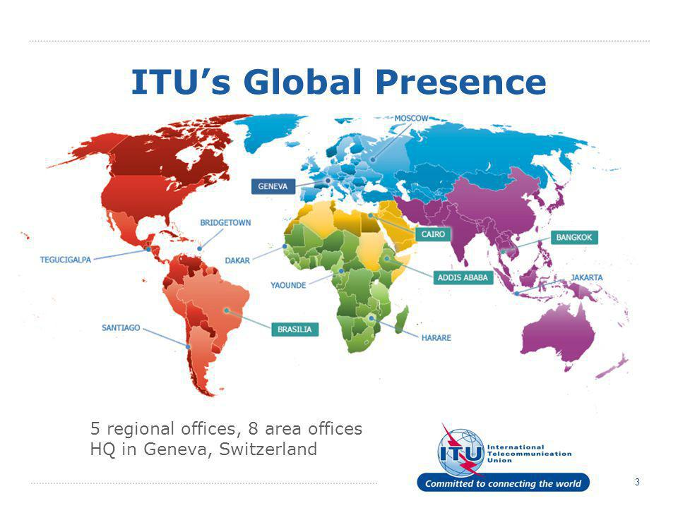 ITU's Global Presence 5 regional offices, 8 area offices
