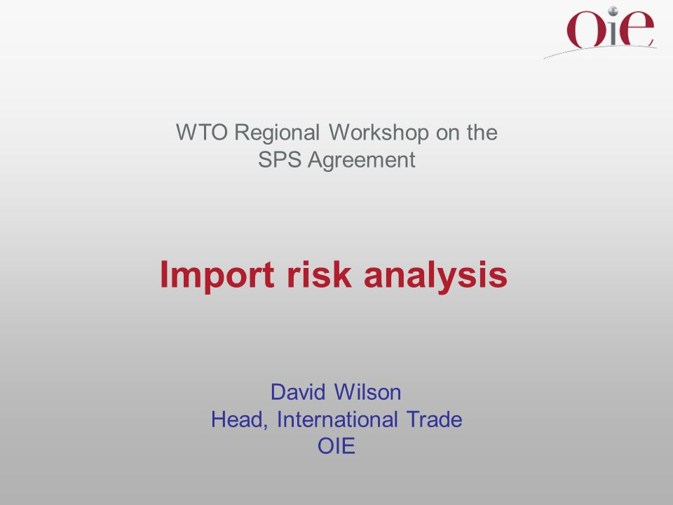 Import risk analysis WTO Regional Workshop on the SPS Agreement