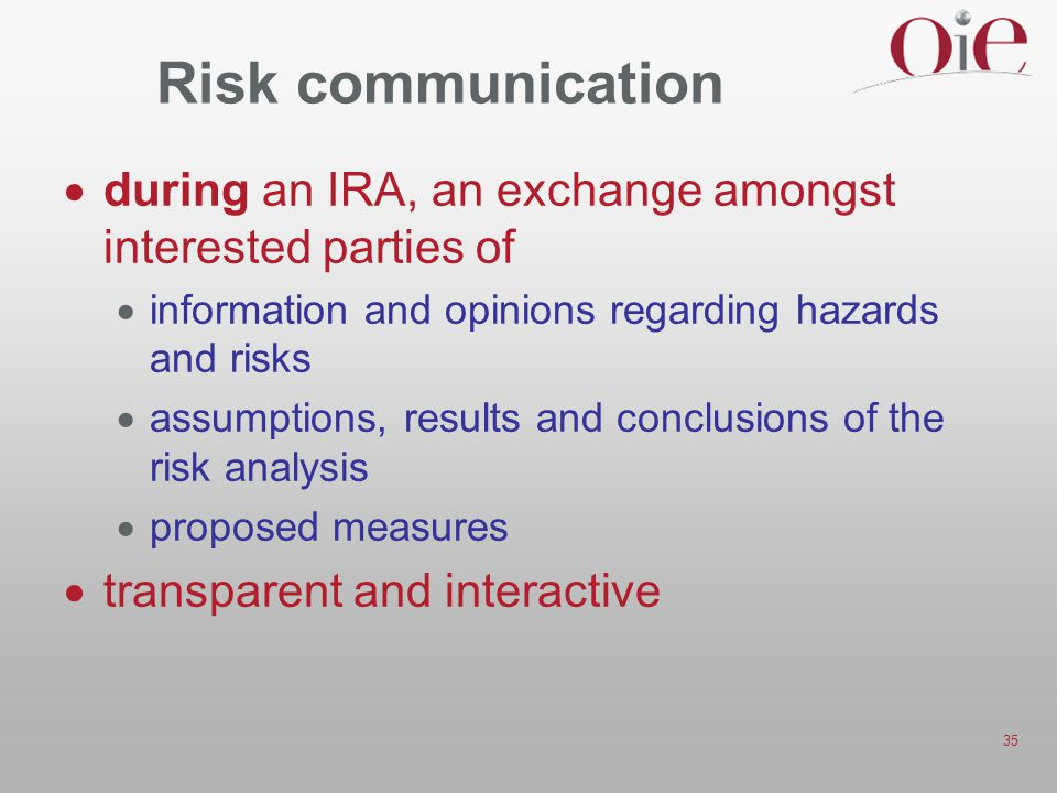 Risk communication during an IRA, an exchange amongst interested parties of. information and opinions regarding hazards and risks.