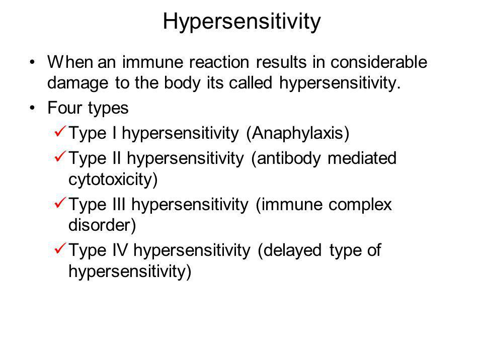 Hypersensitivity When an immune reaction results in considerable damage to the body its called hypersensitivity.