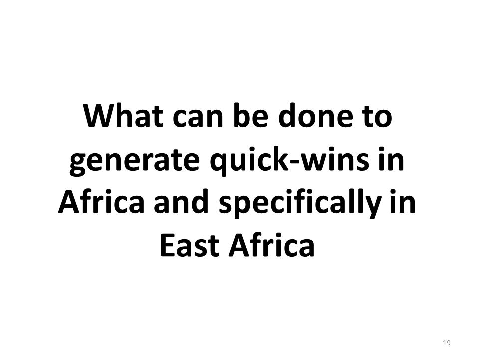 What can be done to generate quick-wins in Africa and specifically in East Africa