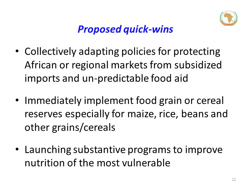 Proposed quick-wins Collectively adapting policies for protecting African or regional markets from subsidized imports and un-predictable food aid.