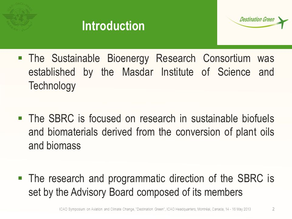 Introduction The Sustainable Bioenergy Research Consortium was established by the Masdar Institute of Science and Technology.