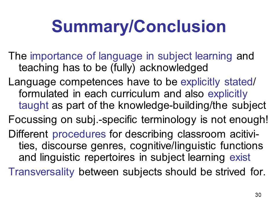 Summary/Conclusion The importance of language in subject learning and teaching has to be (fully) acknowledged.