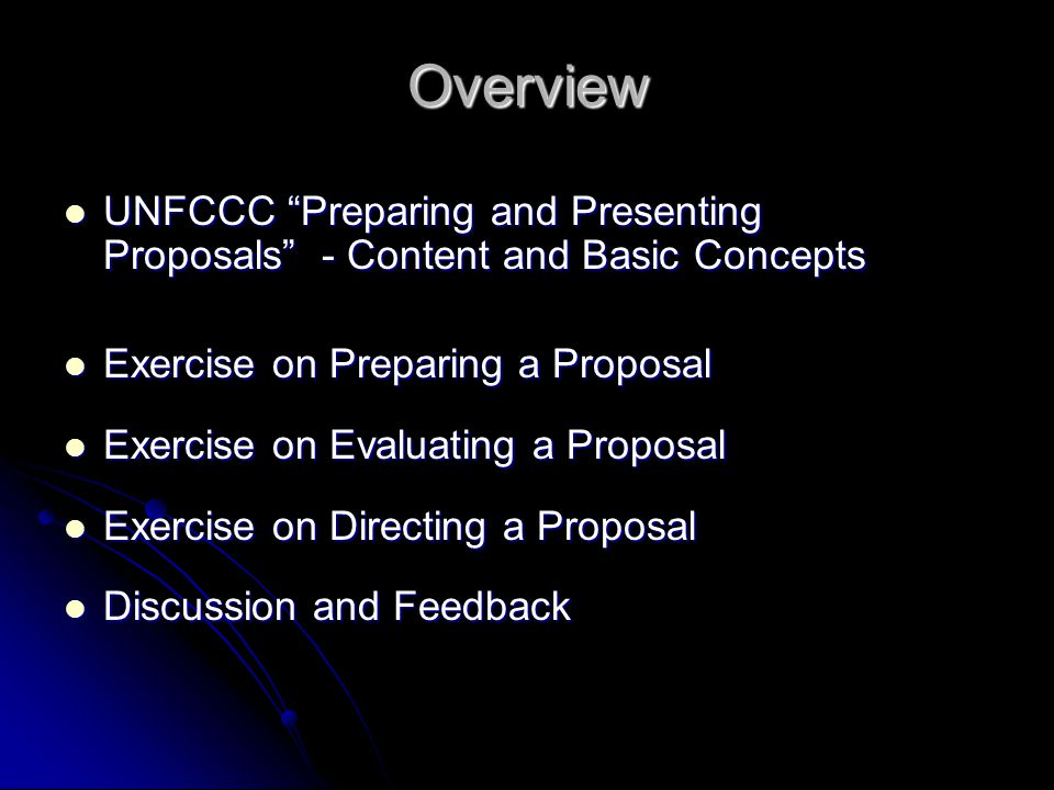 Overview UNFCCC Preparing and Presenting Proposals - Content and Basic Concepts. Exercise on Preparing a Proposal.