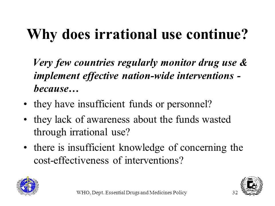 Why does irrational use continue