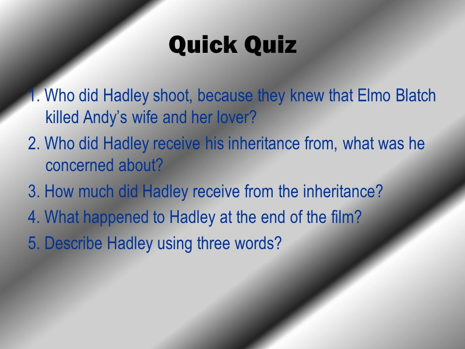 Quick Quiz 1. Who did Hadley shoot, because they knew that Elmo Blatch killed Andy's wife and her lover