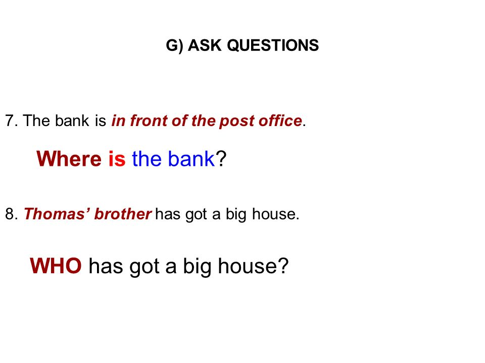 Where is the bank WHO has got a big house G) ASK QUESTIONS