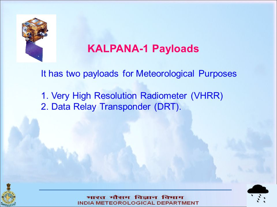 KALPANA-1 Payloads It has two payloads for Meteorological Purposes