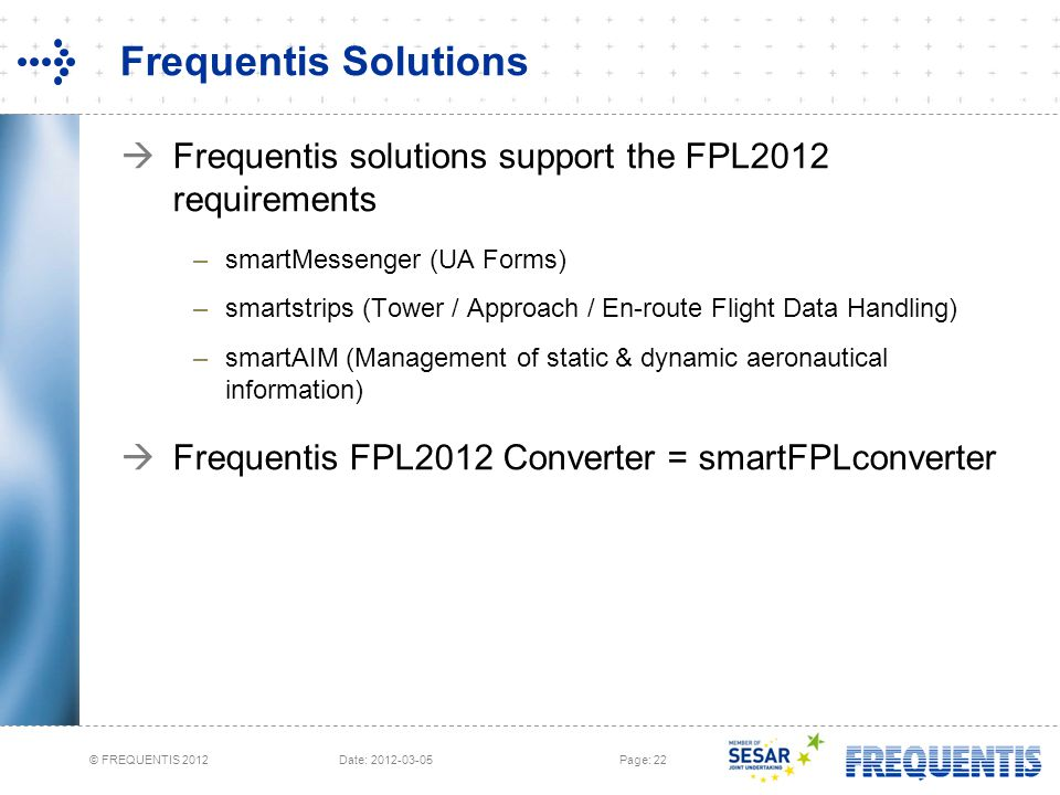 Frequentis Solutions Frequentis solutions support the FPL2012 requirements. smartMessenger (UA Forms)