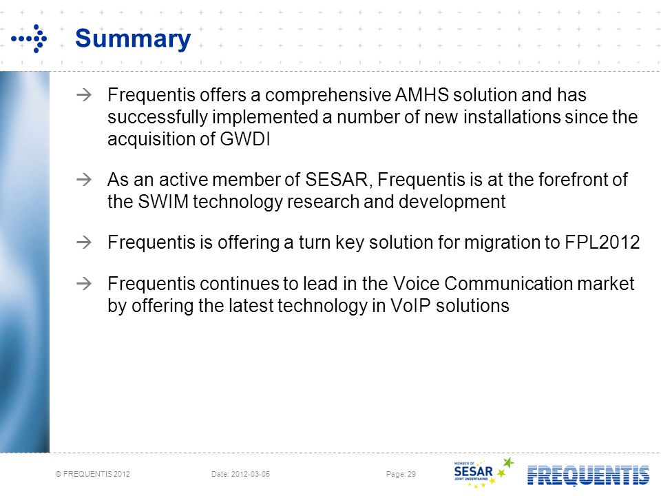Summary Frequentis offers a comprehensive AMHS solution and has successfully implemented a number of new installations since the acquisition of GWDI.
