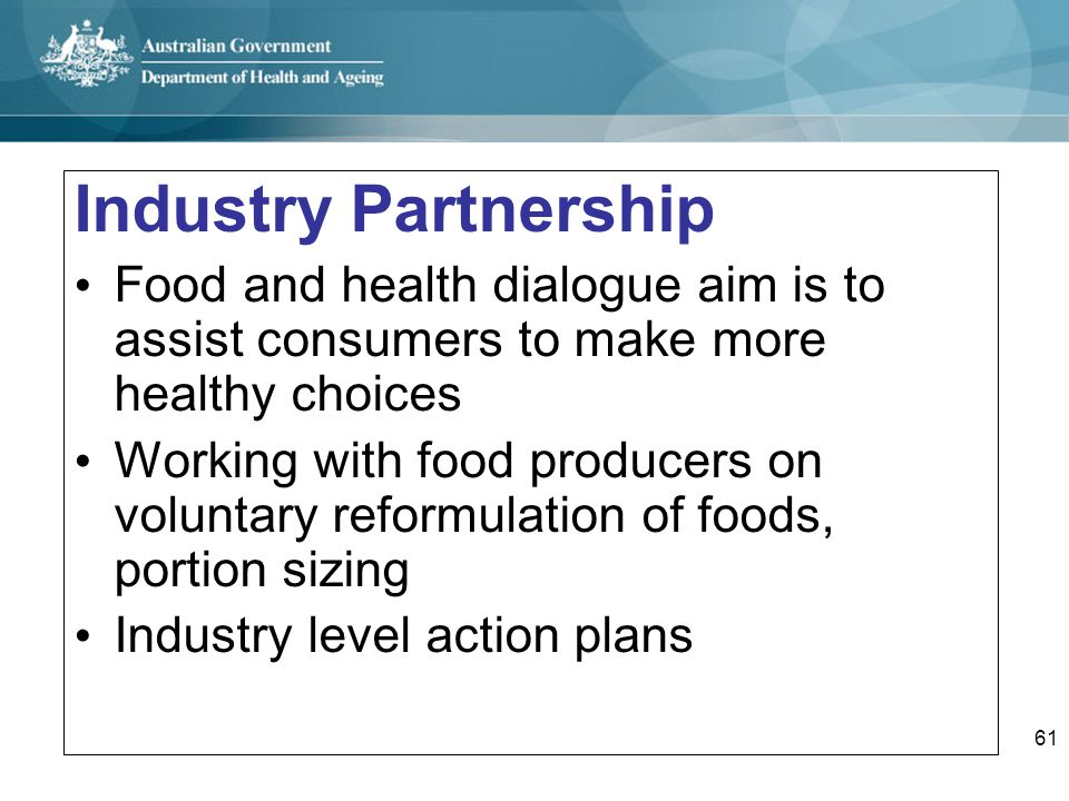 Industry Partnership Food and health dialogue aim is to assist consumers to make more healthy choices.