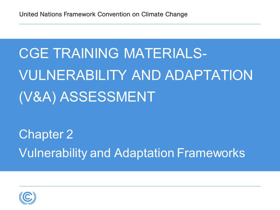 CGE TRAINING MATERIALS- VULNERABILITY AND ADAPTATION (V&A) ASSESSMENT