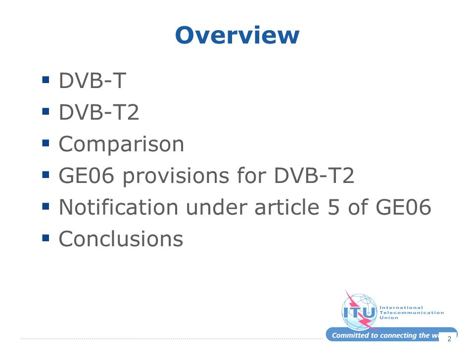 Overview DVB-T DVB-T2 Comparison GE06 provisions for DVB-T2