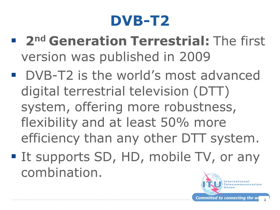 DVB-T2 2nd Generation Terrestrial: The first version was published in 2009.