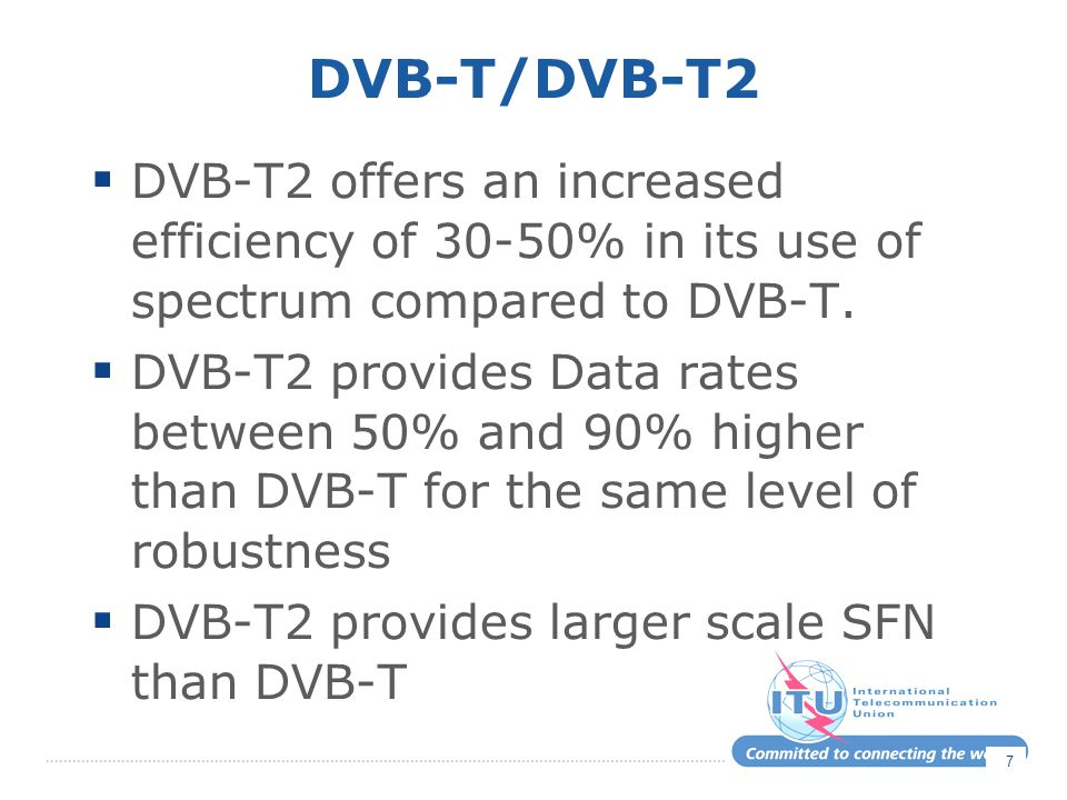 DVB-T/DVB-T2 DVB-T2 offers an increased efficiency of 30-50% in its use of spectrum compared to DVB-T.