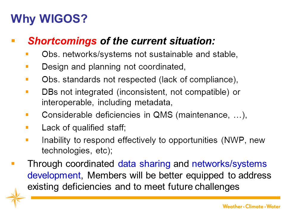 Why WIGOS Shortcomings of the current situation: