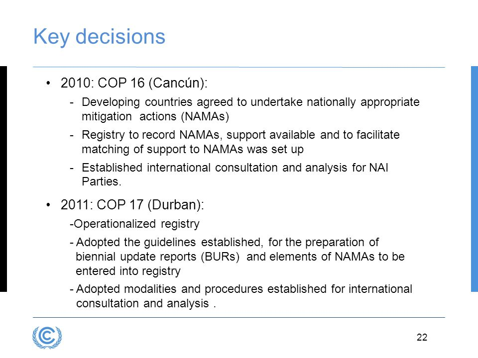 Key decisions 2010: COP 16 (Cancún): 2011: COP 17 (Durban):