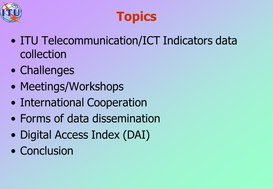Topics ITU Telecommunication/ICT Indicators data collection Challenges