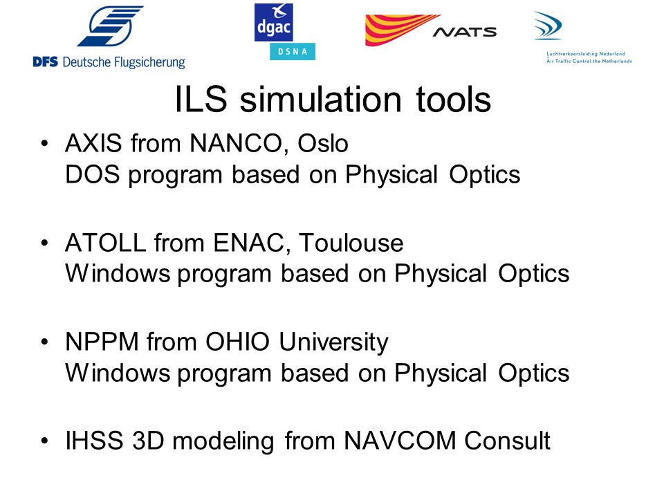 ILS simulation tools AXIS from NANCO, Oslo DOS program based on Physical Optics. ATOLL from ENAC, Toulouse Windows program based on Physical Optics.