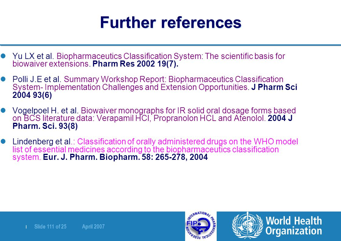 Further references Yu LX et al. Biopharmaceutics Classification System: The scientific basis for biowaiver extensions. Pharm Res 2002 19(7).