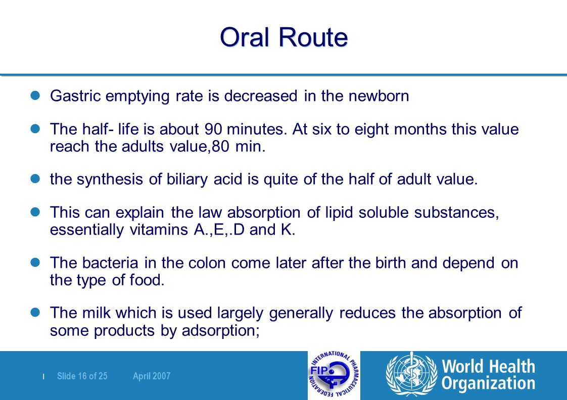 Oral Route Gastric emptying rate is decreased in the newborn